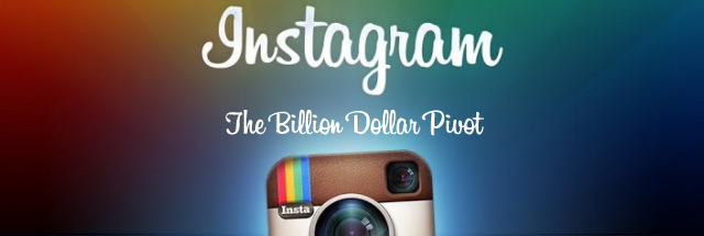 Instagram Billion Dollar Pivot